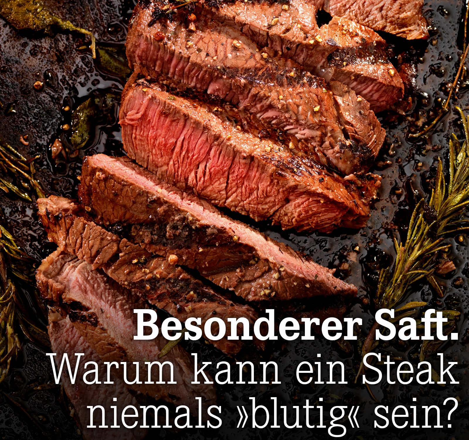 Warum kann ein Steak niemals »blutig« sein?