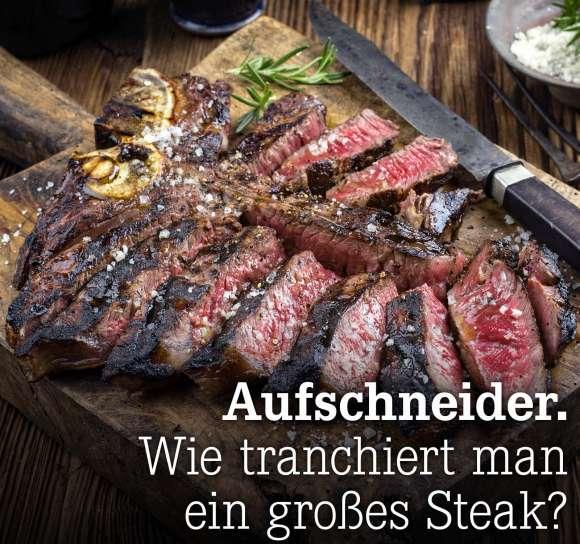 Wie tranchiert man ein großes Steak?