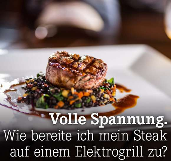 Wie bereite ich mein Steak auf einem Elektrogrill zu?