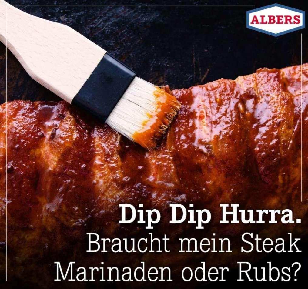 Dip Dip Hurra. Braucht mein Steak Marinaden oder Rubs?