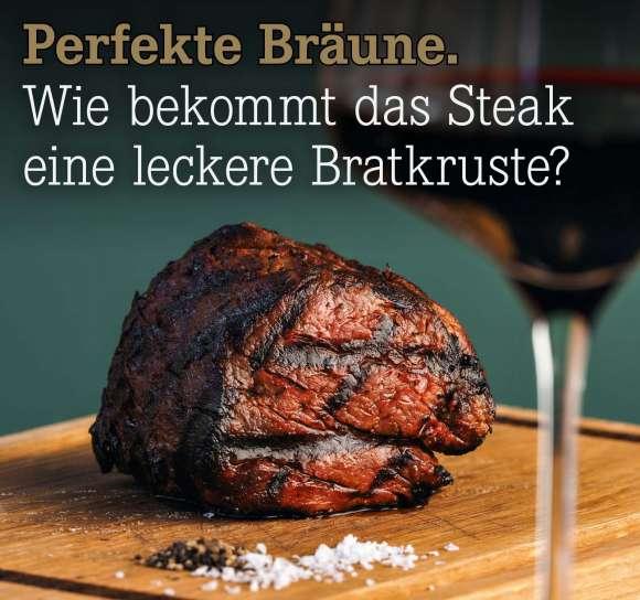 Wie bekommt das Steak eine leckere Bratkruste?