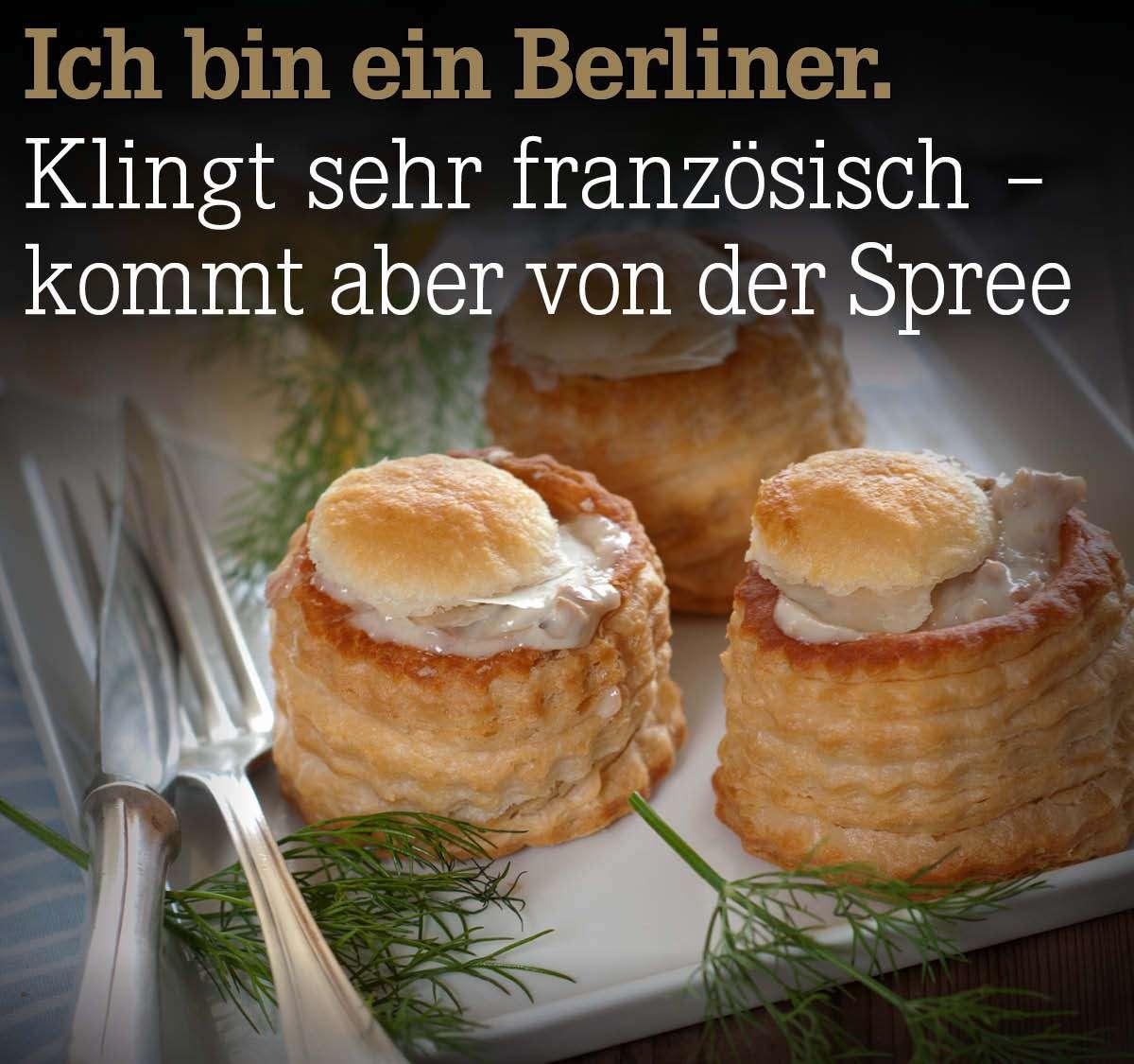 Ich bin ein Berliner. Klingt sehr französisch – kommt aber von der Spree